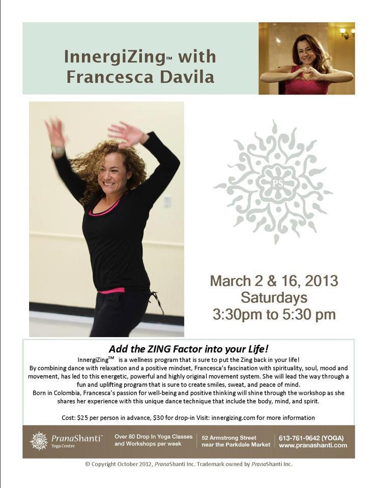 Ottawa Workshop: Add The ZING Factor Into Your Life! PranaShanti Yoga Centre - Innergifing Workshop March 02 16 2013 Copy