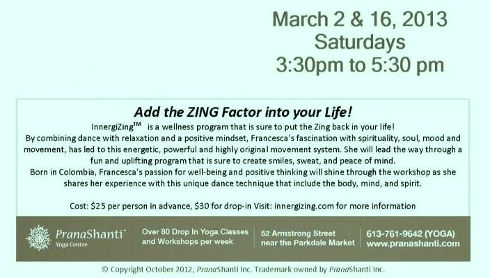 Ottawa Workshop: Add The ZING Factor Into Your Life! PranaShanti Yoga Centre - Innergizing March 2 16 2013